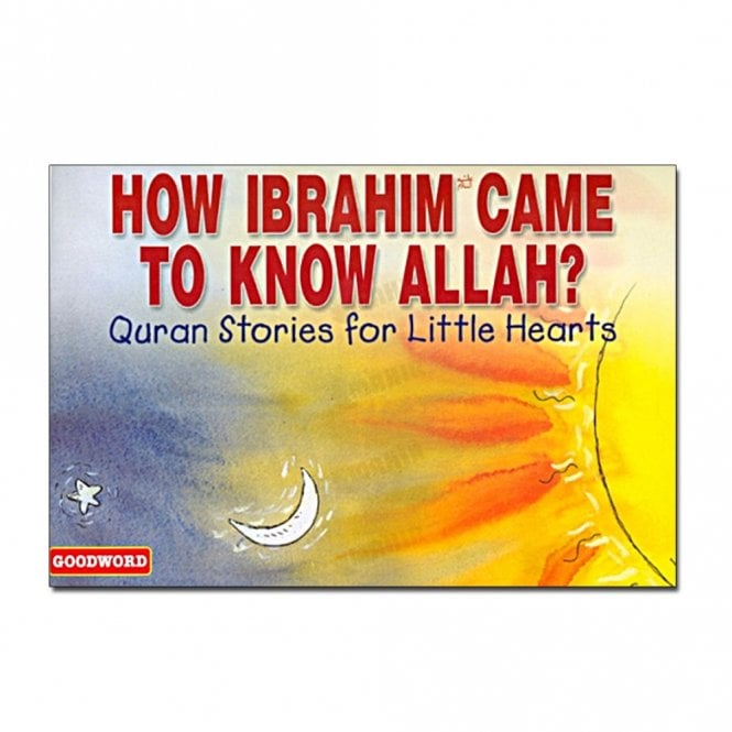 Kid's story book: How Ibrahim Came to Know Allah[MLB 865]